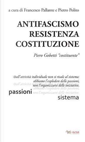 Antifascismo, resistenza, costituzione. Piero Gobetti «costituente»