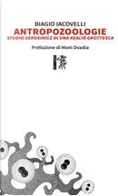 Antropozoologie. Studio verosimile di una realtà grottesca by Biagio Iacovelli