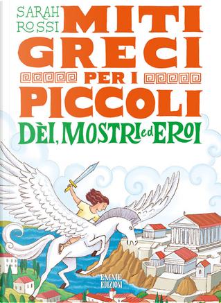 Dèi, mostri ed eroi. Miti greci per i piccoli by Sarah Rossi