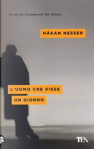 L'uomo che visse un giorno by Hakan Nesser