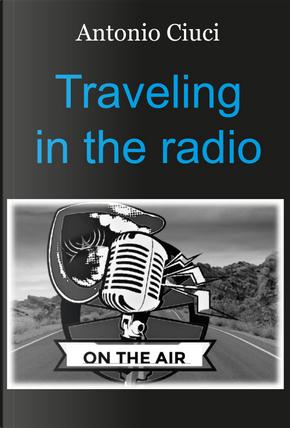 Traveling in the radio by Antonio Ciuci