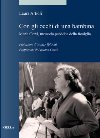 Con gli occhi di una bambina. Maria Cervi, memoria pubblica della famiglia by Laura Artioli