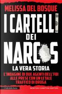 I cartelli dei narcos. La vera storia by Melissa Del Bosque