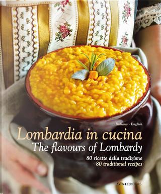 Lombardia in Cucina 80 ricette della tradizione-The flavours of Lombardy 80 traditional recipes. Ediz. italiana e inglese by Massimo Ripani, Russo William Dello