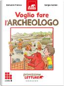 Voglio fare l'archeologo. Primissime letture. Livello 8 by Barbara Franco
