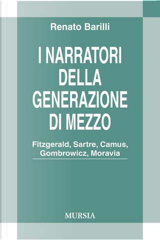 I narratori della generazione di mezzo. Fitzgerald, Sartre, Camus, Gombrowicz, Moravia by Renato Barilli