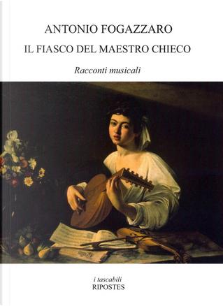 Il fiasco del maestro Chieco. Racconti musicali by Antonio Fogazzaro
