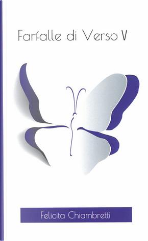 Farfalle di verso. Vol. 5 by Felicita Chiambretti