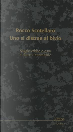 Rocco Scotellaro. Uno si distrae al bivio