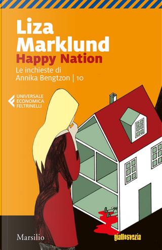 Happy Nation. Le inchieste di Annika Bengtzon. Vol. 10 by Liza Marklund