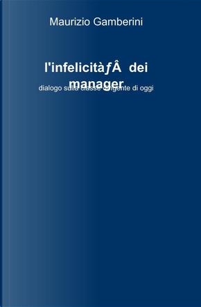 L'infelicità dei manager by Murizio Gamberini