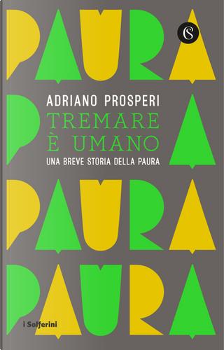 Tremare e umano. Una breve storia della paura by Adriano Prosperi