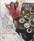 Le ricette della felicità. Per mangiare bene senza sensi di colpa by Benedetta Parodi