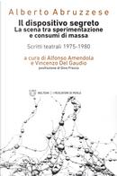 Il dispositivo segreto. La scena tra sperimentazione e consumi di massa. Scritti teatrali 1975-1980 by Alberto Abruzzese