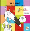 Il lupo che voleva cambiare colore. Amico lupo by Orianne Lallemand