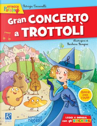 Gran concerto a Trottolì. Con adesivi by Patrizia Ceccarelli