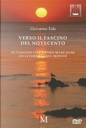Verso il fascino del Novecento. In viaggio con Pietro Mascagni by Enrica Talà