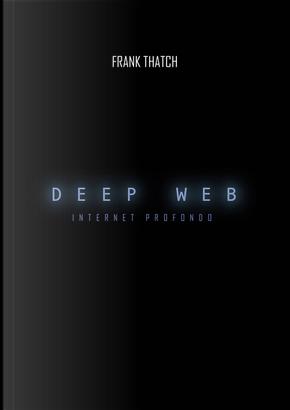 Deep web. Internet profondo by Frank Thatch