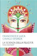 La scienza della felicità. Come vivere bene? by Francesco Cavalli-Sforza, Luca Cavalli-Sforza