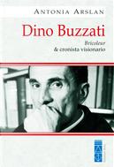 Dino Buzzati. Bricoleur & cronista visionario by Antonia Arslan