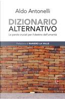 Dizionario alternativo. Le parole cruciali per il destino dell'umanità by Aldo Antonelli