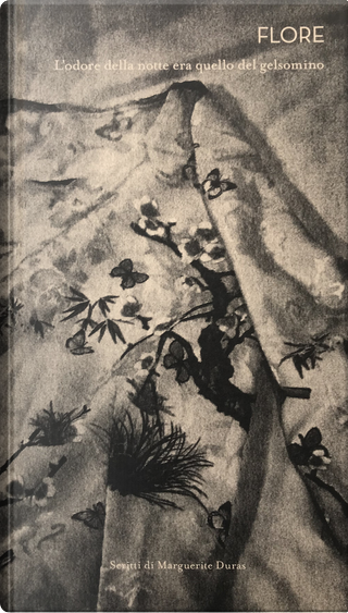L'odore della notte era quello del gelsomino. Ediz. italiana e francese by Flore, Marguerite Duras