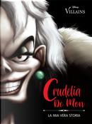 Crudelia De Mon. La mia vera storia by Serena Valentino