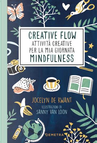 Creative flow. Attività creative per la mia giornata mindfulness by Jocelyn de Kwant