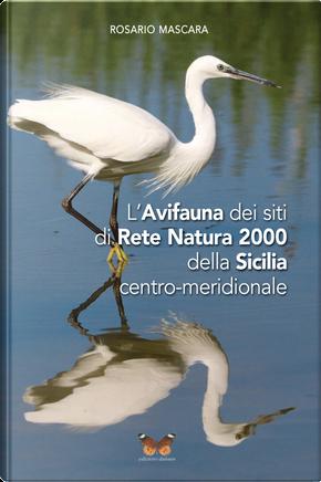 L'avifauna dei siti di Rete Natura 2000 della Sicilia centro-meridionale by Rosario Mascara