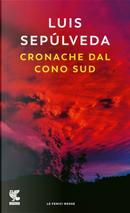 Cronache dal Cono Sud by Luis Sepúlveda