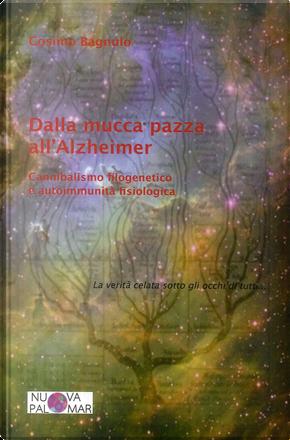 Dalla mucca pazza all'Alzheimer. Cannibalismo filogenetico ed autoimmunità fisiologica by Cosimo Bagnulo