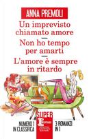 Un imprevisto chiamato amore-Non ho tempo per amarti-L'amore è sempre in ritardo by Anna Premoli