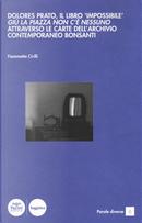 Dolores Prato, il libro «impossibile». «Giù la piazza non c'è nessuno» attraverso le carte dell'archivio contemporaneo Bonsanti by Fiammetta Cirilli