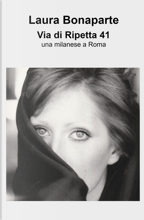 Via di Ripetta 41. Una milanese a Roma by Laura Bonaparte