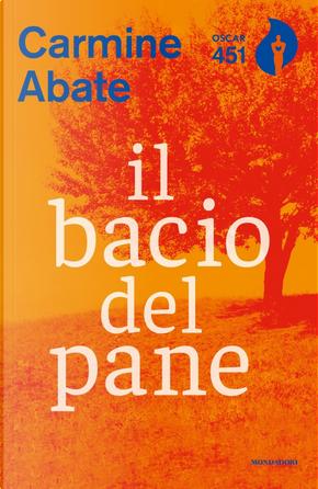 Il bacio del pane by Carmine Abate