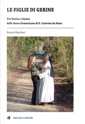 Le figlie di Gerine. Tra storia e vissuto delle Suore Domenicane di S. Caterina da Siena by Rosaria Marchesi
