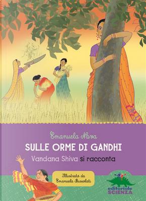 Sulle orme di Gandhi. Vandana Shiva si racconta by Emanuela Nava