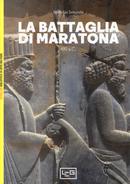 La battaglia di Maratona. 490 a.C. La prima invasione persiana della Grecia by Nicholas Sekunda