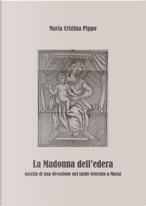 La Madonna dell'edera. Nascita di una devozione nel tardo Seicento a Massa by Maria Cristina Pippo