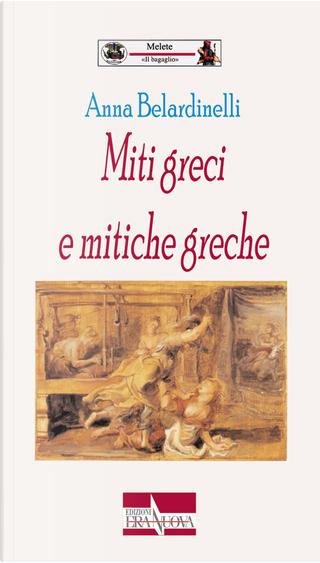 Miti greci e mitiche greche by Anna Belardinelli