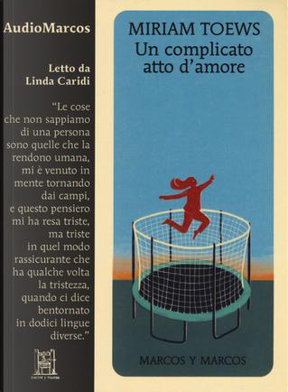 Un complicato atto d'amore letto da Linda Caridi. Audiolibro. CD Audio formato MP3 by Miriam Toews