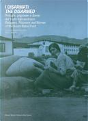 I disarmati. Profughi, prigionieri e donne del fronte italo-austriaco-The Disarmed. Refugees, prisoners and women of the austro-italian front