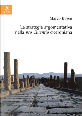 La strategia argomentativa nella pro Cluentio ciceroniana by Marco Bosco