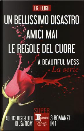 Un bellissimo disastro-amici mai-Le regole del cuore by T. K. Leigh