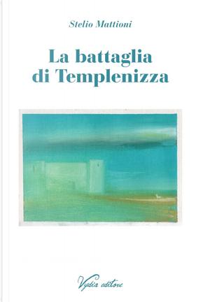 La battaglia di Templenizza by Stelio Mattioni