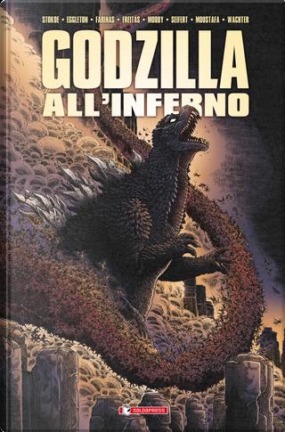 Godzilla all'inferno by Bob Eggleton, Buster Moody, Dave Wachter, Ibrahim Moustafa, James Stokoe