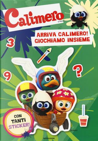 Arriva Calimero! Giochiamo insieme. Calimero. Con adesivi by Manuela Piemonte