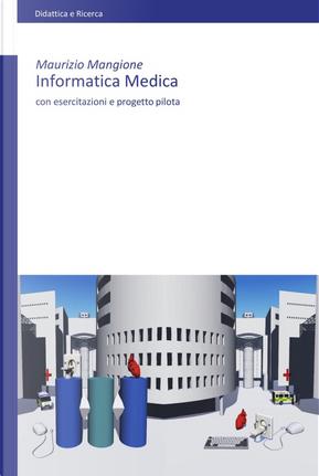Informatica medica. Con esercitazioni e progetto pilota by Maurizio Mangione