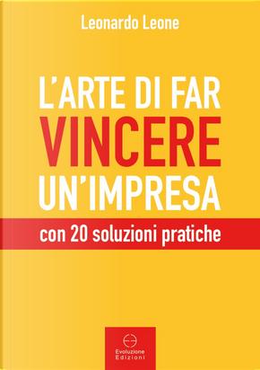L'arte di far vincere un'impresa. con 20 soluzioni pratiche by Leonardo Leone