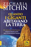 Quando i Giganti abitavano la terra. Dei, semi-dei e DNA alieno: l'anello mancante dell'evoluzione umana by Zecharia Sitchin